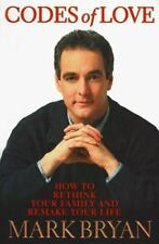 Codes of Love : How to Rethink Your Family, Remake Your Life by Mark Bryan (1999