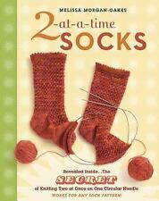 2-At-a-Time Socks : The Secret of Knitting Two at Once on One Circular Needle