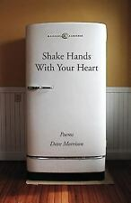 Shake Hands with Your Heart : Poems by Dave Morrison by Dave Morrison (2014,...