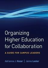 Organizing Higher Education for Collaboration: A Guide for Campus Leaders by Ke