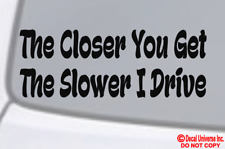"""The Closer You Get The Slower I Drive"" Vinyl Decal Sticker Car Window Bumper"