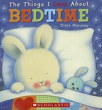 The Things I Love about Bedtime by Trace Moroney (Board book)
