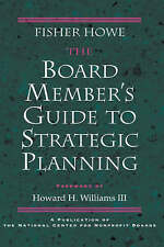 The Board Member's Guide to Strategic Planning: A Practical Approach to Strengt