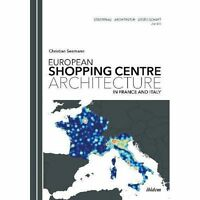 European Shopping Centre Architecture in France and Italy, Paperback by Seema...