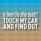 """Is there life after Death Touch My Car and Find Out Drift 8"""" Custom Vinyl Decal"""