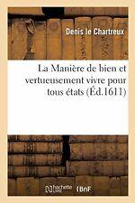 La Maniere de bien et vertueusement vivre pour tous etats by Chartreux New,