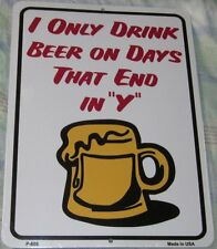 """NOVELTY RETRO 9""""X12"""" PARKING SIGN I ONLY DRINK BEER DAYS END IN Y P-686"""