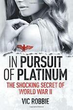 In Pursuit of Platinum: The Shocking Secret of World War II: Volume 1 (Ben Peter