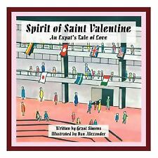 Spirit of Saint Valentine : An Expat's Tale of Love by Grant Simens (2007,...