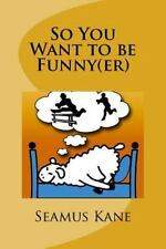 So You Want to Be Funny(er) : A Tongue in Cheek Look at the Science of Humour...