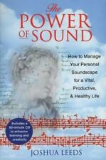 Power of Sound : How to Manage Your Personal Soundscape for a... by Joshua Leeds