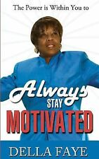 Always Stay Motivated : The Power Is Within You vol. 2 by Della Faye (2012,...