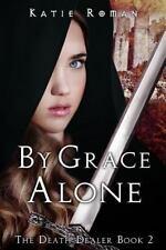 The Death Dealer: By Grace Alone by Katie Roman (2015, Paperback)