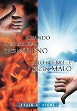 Cuando a lo Malo le Dicen Bueno y a lo Bueno le Dicen Malo by Efraín A....