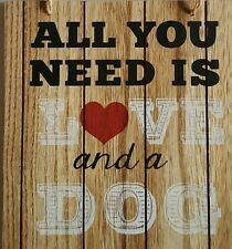 "NEW  Dog Wood Wooden Hanging Wall Sign ALL YOU NEED IS LOVE AND A DOG 8"" x 8.5"""