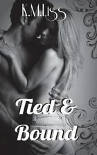 Tied and Bound by K. M. Liss (2014, Paperback)
