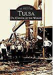 Images of America Ser.: Tulsa : Oil Capital of the World by James O. Kemm...