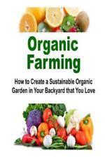 Organic Farming: How to Create a Sustainable Organic Garden in Your Backyard...