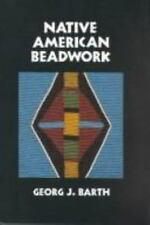 Native American Beadwork: Traditional Beading Techniques for the Modern-Day Bead