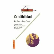 Credibilidad: Como los Lideres la Obtienen y la Pierden; y Por Qui la Gente...