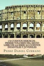 150 Cuentos HeroiCos - Primer Volumen Del Sexto Libro de la Serie : 365...
