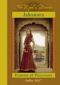 The Royal Diaries: Jahanara, Princess Of Princesses: India, 1627 (The Roy - GOOD