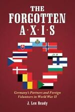 The Forgotten Axis : Germany's Partners and Foreign Volunteers in World War II 2