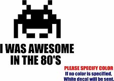 I Was Awesome in the 80's Graphic Die Cut decal sticker Car Truck Boat Window 9""