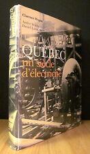 QUÉBEC. UN SIÈCLE D'ÉLECTRICITÉ. PAR CLARENCE HOGUE, A. BOLDUC ET D. LAROUCHE.
