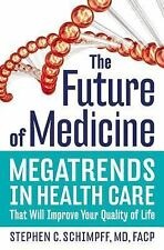 The Future of Medicine: Megatrends in Health Care That Will Improve Your Quality
