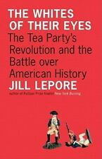The Whites of Their Eyes: The Tea Party's Revolution and the Battle ov-ExLibrary