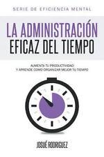 La Administracion Eficaz del Tiempo: Aumenta Tu Productividad y Aprende Como Org