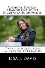 Author's Edition: Cuando una Mujer Encuentra Su Momento : Para la Mujer Que...
