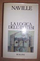 NAVILLE - LA LOGICA DELL'IPOTESI - 1ED. 1989 RUSCONI (DF)