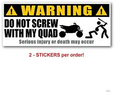 2 - WARNING DO NOT SCREW WITH MY QUAD Stickers Decal - FUNNY - ATV 4X4 Garage