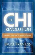 The CHI Revolution: Harnessing the Healing Power of Your Life Force by Frantzis