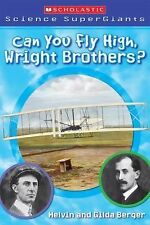 Scholastic Science Supergiants Ser.: Can You Fly High, Wright Brothers? Vol....