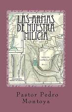 Las Armas de Nuestra Milicia by Pedro Montoya-Guzman (2014, Paperback)