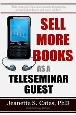 Sell More Books As a Teleseminar Guest : Marketing Your Book 60 Minutes at a...