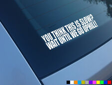 IF YOU THINK THIS IS SLOW WAIT UNTIL WE GO UPHILL FUNNY CAR STICKER DECAL VINYL