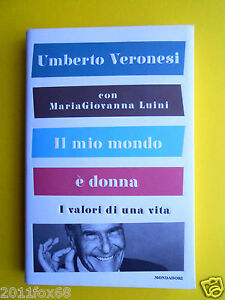 libri mondadori books umberto veronesi il mio mondo è donna mariagiovanna luini