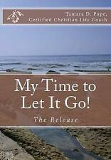 NEW My Time to Let It Go!: The Release (Volume 1) by Tamara D. Pope
