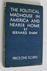Bernard Shaw The Political Madhouse in America & Nearer Home 1st ed 1933