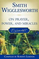 Smith Wigglesworth on Prayer, Power, and Miracles (Paperback or Softback)