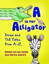 A Is for Alligator : Draw and Tell Stories from A-Z by Dianne de Las Casas...