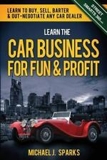 Learn the Car Business for Fun and Profit : How to Buy, Sell, Barter and Out...