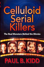 Celluloid Serial Killers: The History of Serial Killers in the Movies by Paul B.