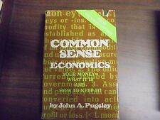 Common Sense Economics: Your Money-What It Is And How To Keep It John A Pugsley