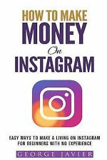 How to Make Money on Instagram: Easy Ways to Make a Living on Instagram for...