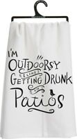 Primitives by Kathy Dish Towel ~ I'M OUTDOORSY, I LIKE GETTING DRUNK ON PATIOS